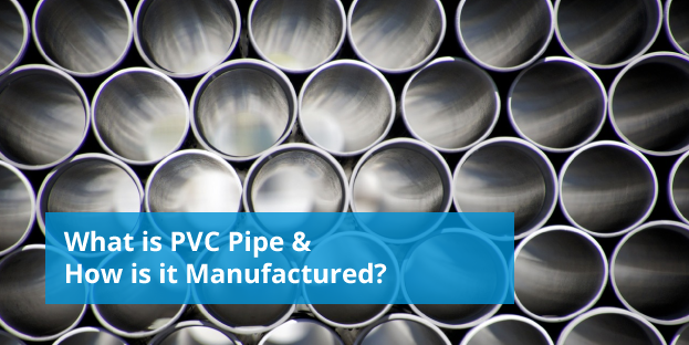 What is PVC Pipe & How is it Manufactured?
